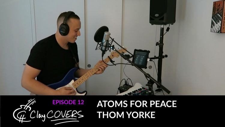 Atoms For Peace – Thom Yorke (Clay COVERS Ep. 12)