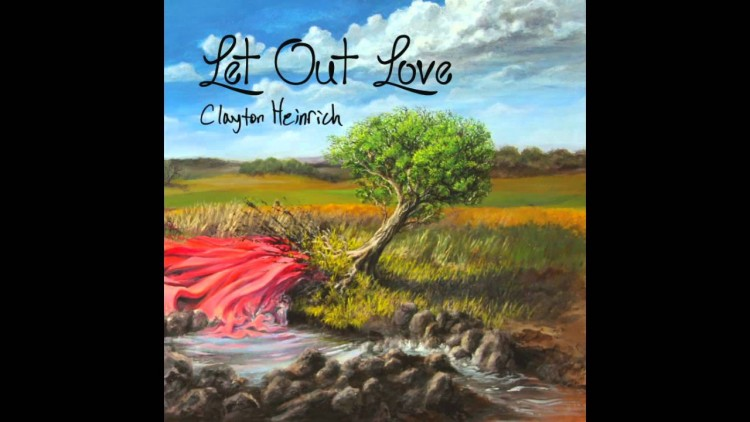 Clayton Heinrich – Let Out Love [FULL ALBUM STREAM]