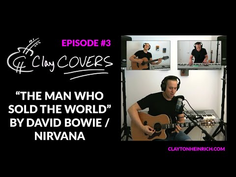 The Man Who Sold the World – David Bowie / Nirvana (Clay COVERS Ep. 3)