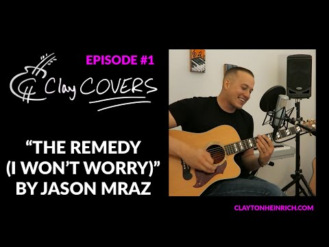 The Remedy (I Won't Worry) – Jason Mraz (Clay COVERS Ep. 1)