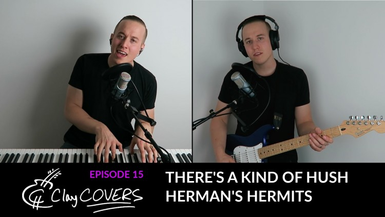 There's a Kind of Hush – Herman's Hermits (Clay COVERS Ep. 15)