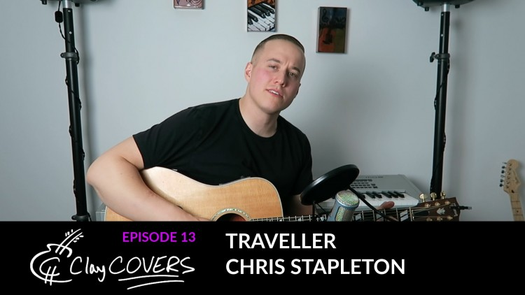 Traveller – Chris Stapleton (Clay COVERS Ep.13)
