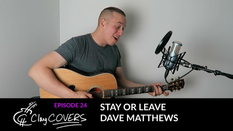 Stay Or Leave – Dave Matthews (Clay COVERS Ep. 24)