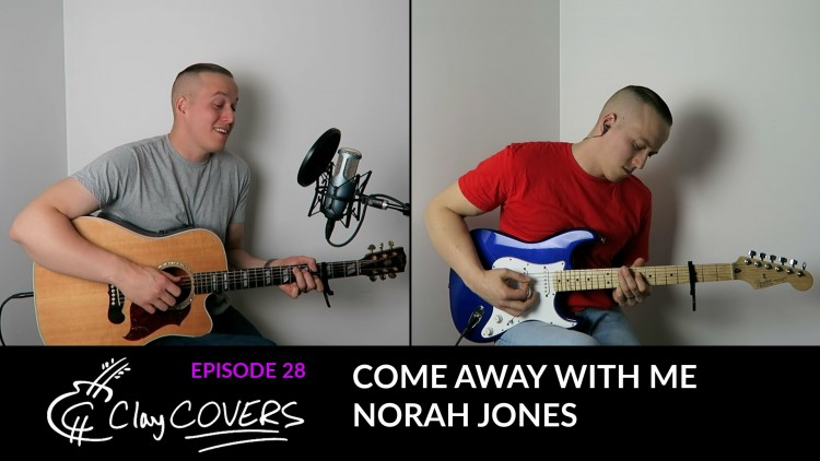 Come Away With Me – Norah Jones (Clay COVERS Ep. 28)