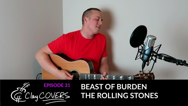 Beast of Burden – The Rolling Stones (Clay COVERS Ep. 31)