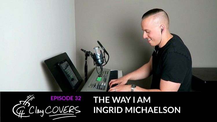 The Way I Am – Ingrid Michaelson (Clay COVERS Ep. 32)