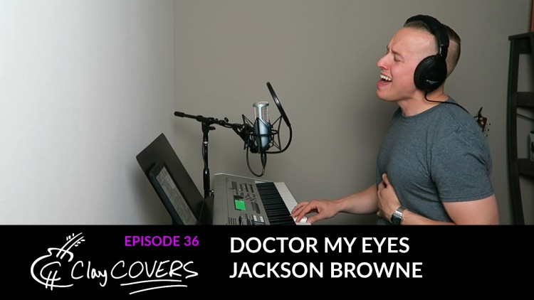 Doctor My Eyes – Jackson Browne (Clay COVERS Ep. 36)