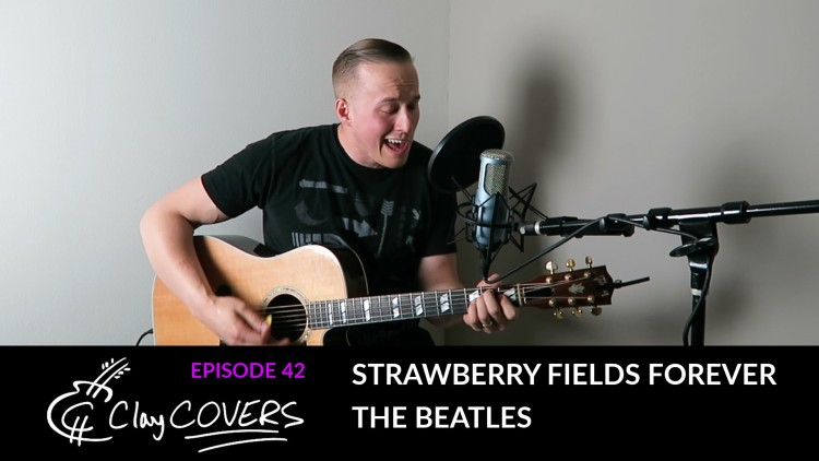 Strawberry Fields Forever – The Beatles (Clay COVERS Ep. 42)