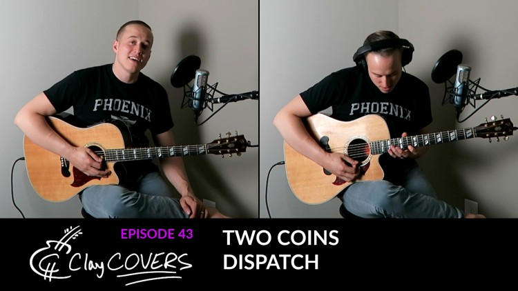 Two Coins – Dispatch (Clay COVERS Ep. 43)
